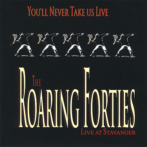You'll Never Take Us Live by The Roaring Forties