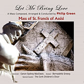 The Mass Of St. Francis Of Assisi - Let Me Bring Love by Bernadette Greevy