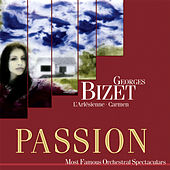 Passion: Most Famous Orchestal Spectaculars - Bizet: L'Arlesienne - Carmen by Various Artists