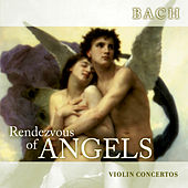 Rendezvous of Angels - Bach: Violin Concertos by Various Artists