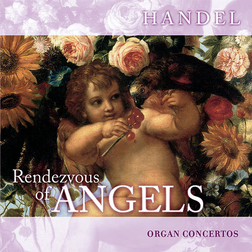Rendezvous of Angels - Handel: Organ Concertos by Elizabeth Achim