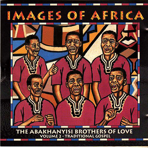 Images Of Africa Vol. 2 by Abakhanyisi Brothers of Love