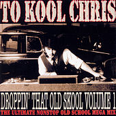 Droppin' That Old Skool Vol. 1 by To Kool Chris