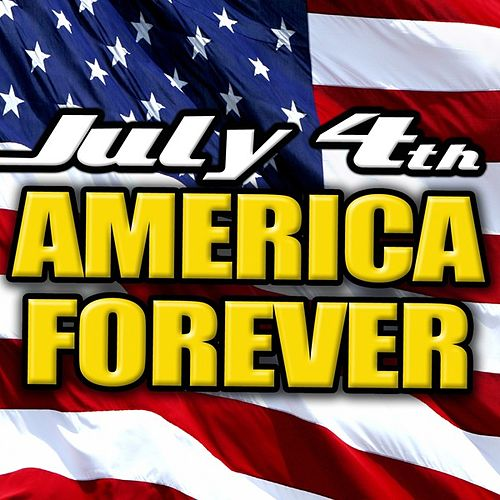 July 4th - America Forever by Various Artists