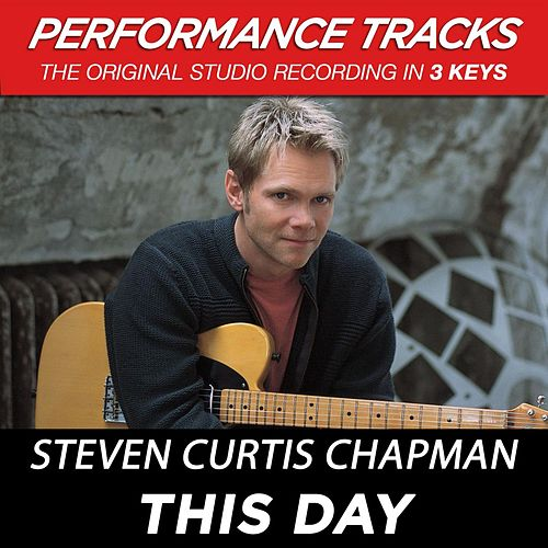 This Day (Premiere Performance Plus Track) by Steven Curtis Chapman