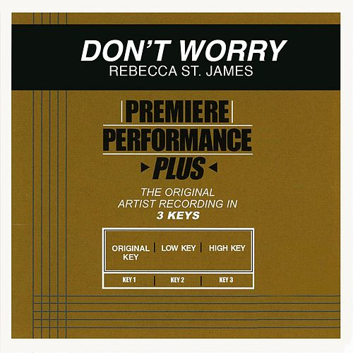 Don't Worry (Premiere Performance Plus Track) by Rebecca St. James