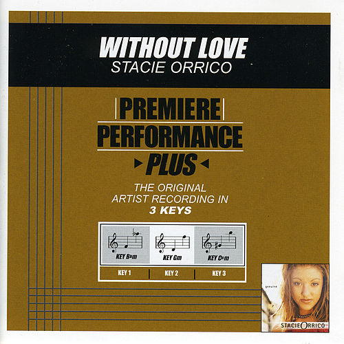Without Love (Premiere Performance Plus Track) by Stacie  Orrico