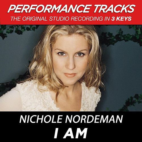 I Am (Premiere Performance Plus Track) by Nichole Nordeman
