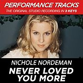 Never Loved You More (Premiere Performance Plus Track) by Nichole Nordeman