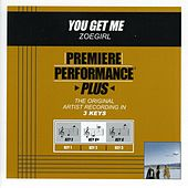 You Get Me (Premiere Performance Plus Track) by ZOEgirl