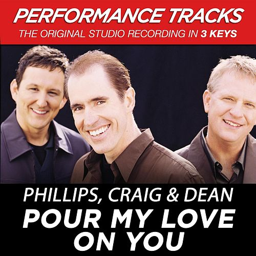 Pour My Love On You (Premiere Performance Plus Track) by Phillips, Craig & Dean
