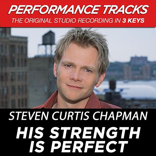 His Strength Is Perfect (Premiere Performance Plus Track) by Steven Curtis Chapman