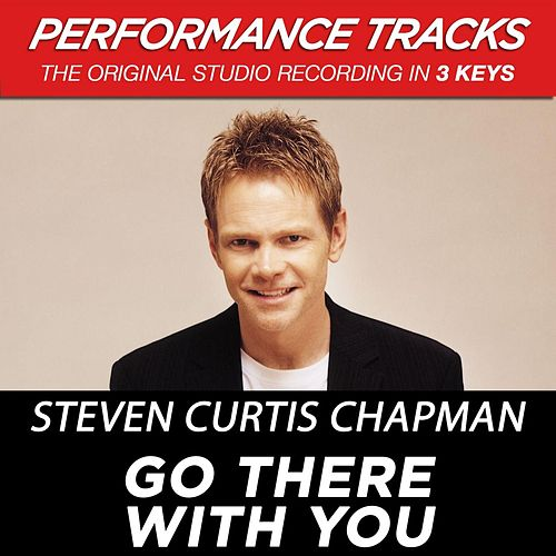 Go There With You (Premiere Performance Plus Track) by Steven Curtis Chapman