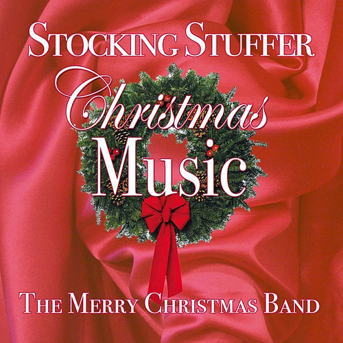 Stocking Stuffer Christmas Music by The Merry Christmas Band