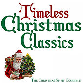 Timeless Christmas Classics by The Christmas Spirit Ensemble