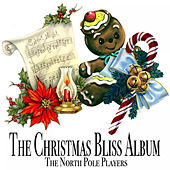 The Christmas Bliss Album by The North Pole Players