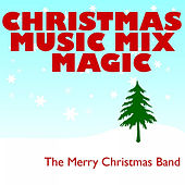 Christmas Music Mix Magic by The Merry Christmas Band