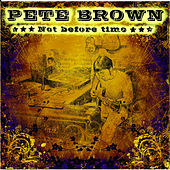 Not Before Time by Pete Brown