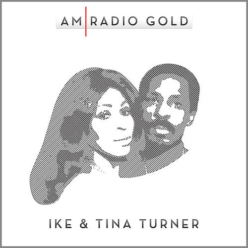 AM Radio Gold: Ike & Tina Turner (Remastered) by Ike and Tina Turner