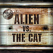 Alien Vs. The Cat - The Remixes by Various Artists