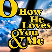O How He Loves You and Me by Various Artists