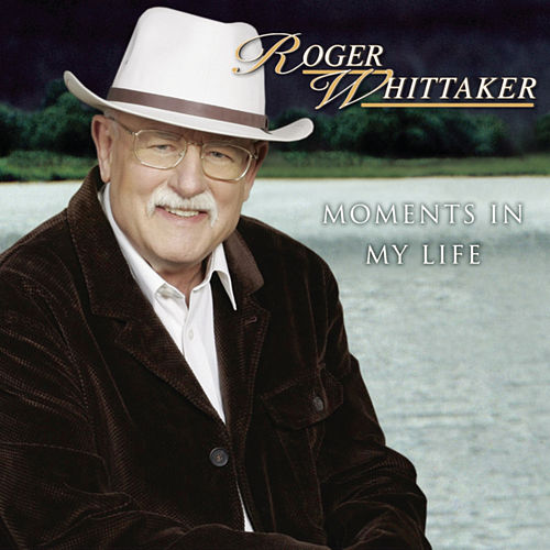 Moments In My Life by Roger Whittaker