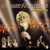 Live in Berlin by Roger Whittaker