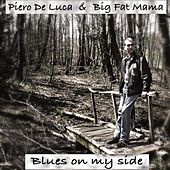 Blues On My Side by Big Fat Mama Piero De Luca