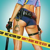 Don't Want Her To Stay von Hot Action Cop