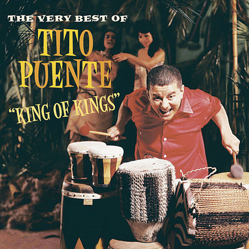 King Of Kings: The Very Best Of Tito Puente by Tito Puente