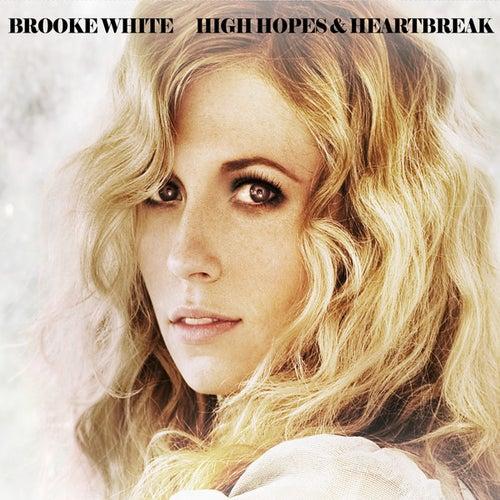 High Hopes & Heartbreak by Brooke White