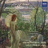 Fauré: Quartets for Piano and Strings by Adaskin String Trio