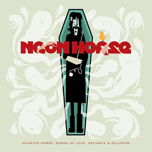 Haunted Horse: Songs Of Love, Defiance & Delusion by Neon Horse