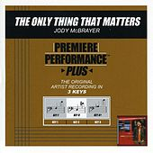 The Only Thing That Matters (Premiere Performance Plus Track) by Jody McBrayer