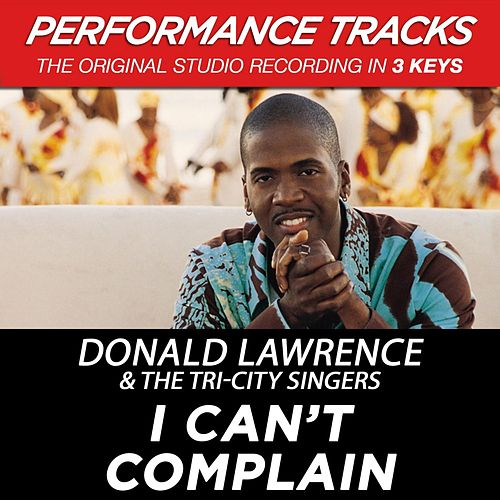 I Can't Complain (Premiere Performance Plus Track) by Donald Lawrence