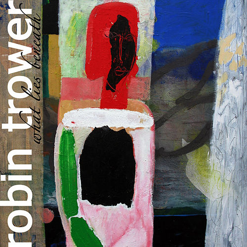 What Lies Beneath by Robin Trower