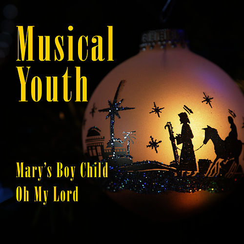 Mary's Boy Child / Oh My Lord by Musical Youth