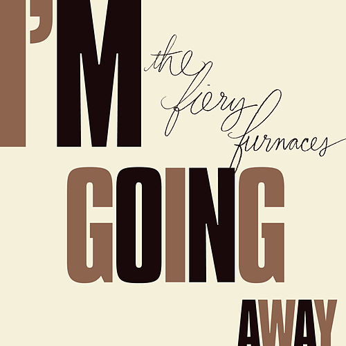 I'm Going Away by The Fiery Furnaces