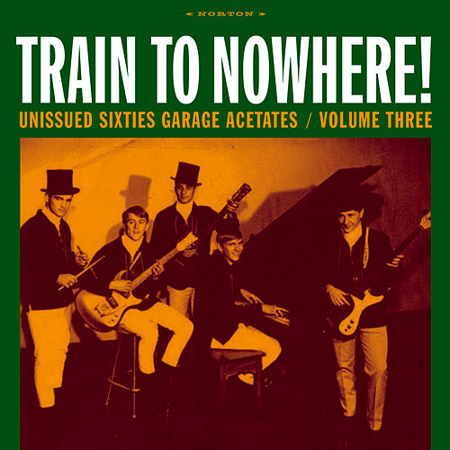 Train to Nowhere!: Unissued Sixties Garage Acetates, Volume Three by Various Artists