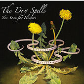 Too Soon For Flowers by Dry Spells