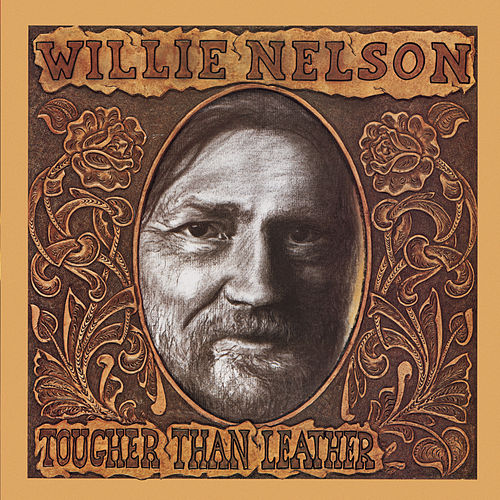 Tougher Than Leather by Willie Nelson
