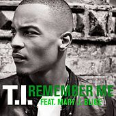 Remember Me [feat. Mary J. Blige] by T.I.