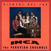 Vientos Del Sur by Inca The Peruvian Ensemble