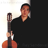 A La Naturaleza by Ray Sandoval