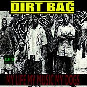 My Life, My Music, My Dogs by Dirtbag