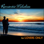 Romantic Melodies For Lovers Only by Various Artists