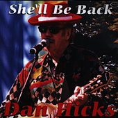 She'll Be Back by Dan Hicks