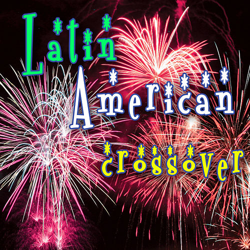 Latin American Crossover by Various Artists