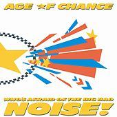 Who's Afraid Of The Big Bad Noise by Age Of Chance