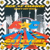 Don't Get Mad Get Even (The New York Remixes) by Age Of Chance